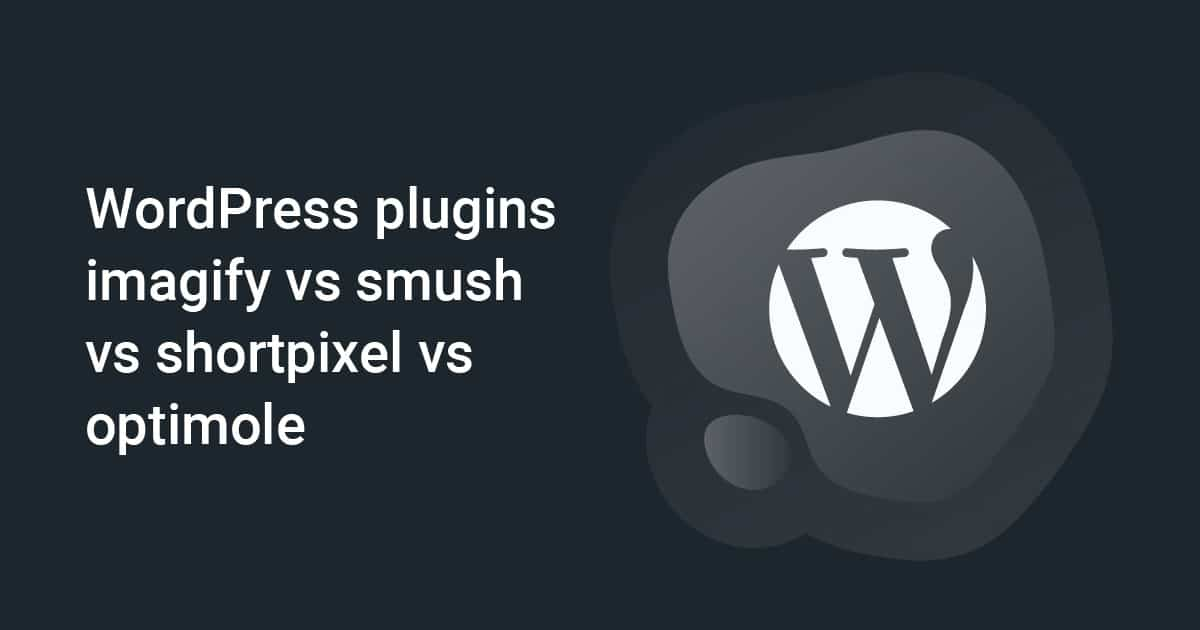 WordPress plugins: Imagify vs Smush vs Shortpixel vs Optimole