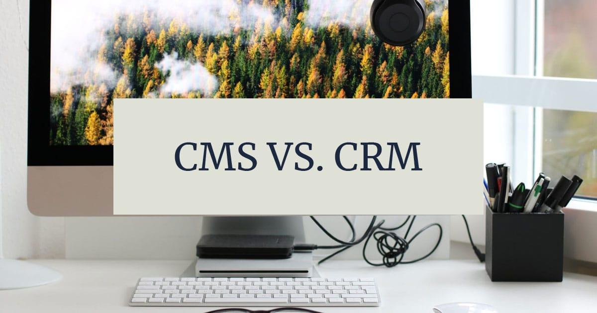 CMS vs CRM